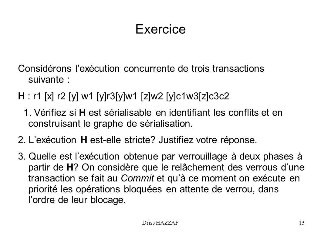 Exercice Considérons l'exécution concurrente de trois transactions suivante : H : r1 [x] r2 [y] w1 [y]r3[y]w1 [z]w2 [y]c1w3[z]c3c2.